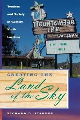 Creating the Land of the Sky: Tourism and Society in Western North Carolina