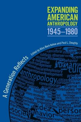 Expanding American Anthropology, 1945-1980: A Generation Reflects