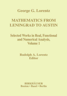 Mathematics from Leningrad to Austin: George G. Lorentz' Selected Works in Real, Functional and Numerical Analysis Volume 1
