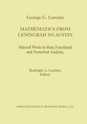 Mathematics from Leningrad to Austin: George G. Lorentz' Selected Works in Real, Functional, and Numerical Analysis