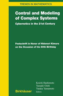 Control and Modeling of Complex Systems: Cybernetics in the 21st Century Festschrift in Honor of Hidenori Kimura on the Occasion of his 60th Birthday