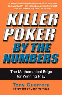 Killer Poker By The Numbers: The Mathematical Edge for Winning Play