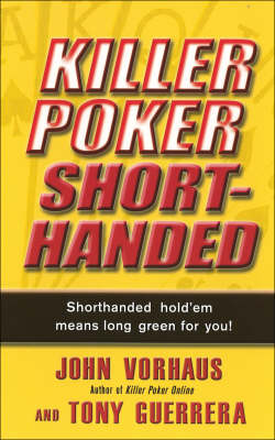 Killer Poker Shorthanded: Shorthand Hold'em Means Long Green for You!