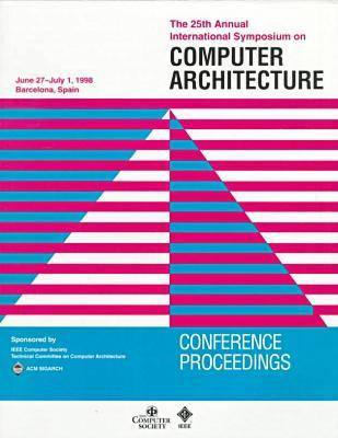 Annual International Symposium on Computer Architecture: 25th: ISCA '98