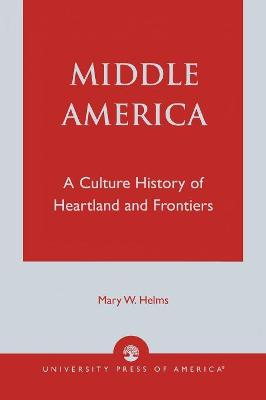 Middle America: A Culture History of Heartland and Frontiers