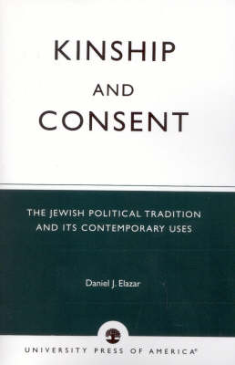 Kinship and Consent: The Jewish Political Tradition and Its Contemporary Uses