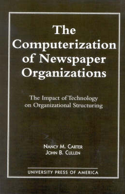 The Computerization of Newspaper Organizations: The Impact of Technology on Organizational Structuring