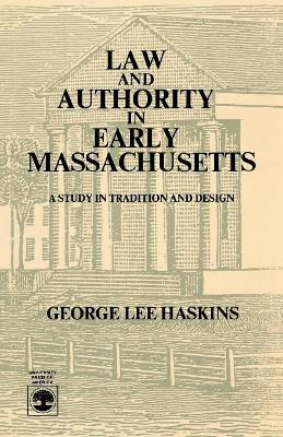 Law and Authority in Early Massachusetts: A Study in Tradition and Design