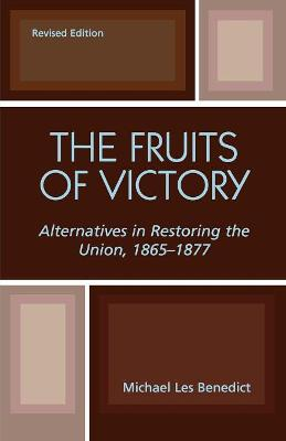 The Fruits of Victory: Alternatives in Restoring the Union, 1865-1877