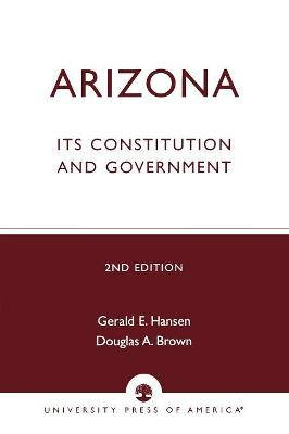 Arizona: Its Constitution and Government
