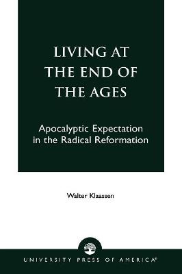 Living at the End of the Ages: Apocalyptic Expectation in the Radical Reformation
