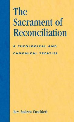 The Sacrament of Reconciliation: A Theological and Canonical Treatise
