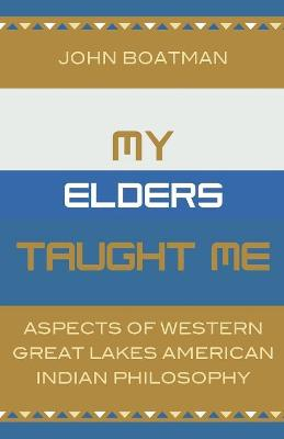 My Elders Taught Me: Aspects of Western Great Lakes American Indian Philosophy