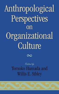 Anthropological Perspectives on Organizational Culture