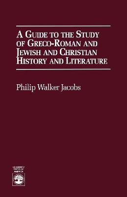 A Guide to the Study of Greco-Roman and Jewish: and Christian History and Literature