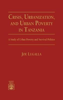 Crisis, Urbanization and Urban Poverty in Tanzania: A Study of Urban Poverty and Survival Politics