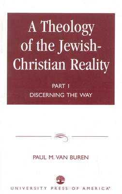 A Theology of the Jewish-Christian Reality: Discerning the Way: Part I