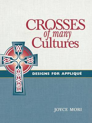 Crosses of Many Cultures: Designs for Applique