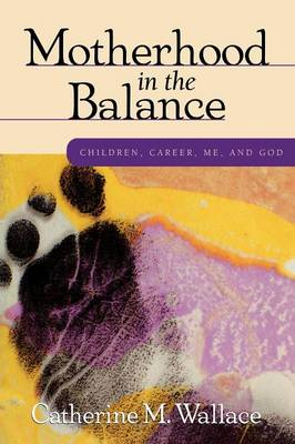 Motherhood in the Balance: Children, Career, ME, and God