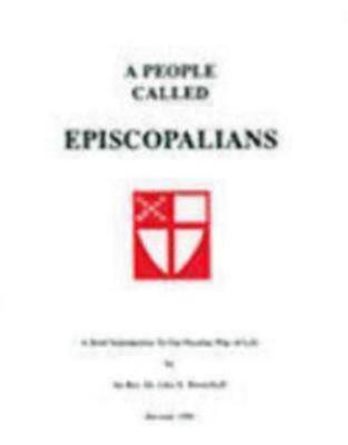 A People Called Episcopalians: A Brief Introduction to Our Peculiar Way of Life