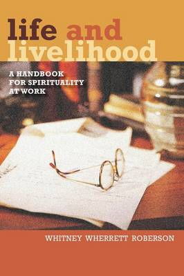 Life and Livelihood: A Handbook for Spirituality at Work