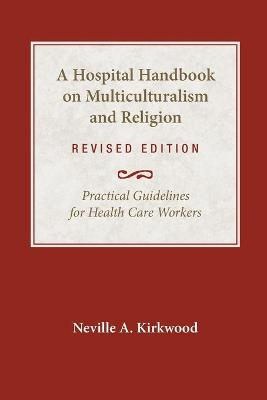 A Hospital Handbook on Multiculturalism & Religion, Revised Edition: Practical Guidelines for Health Care Workers
