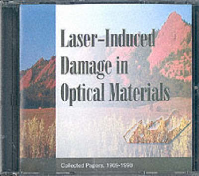 Laser-Induced Damage in Optical Materials: Collected Papers, 1969-1998