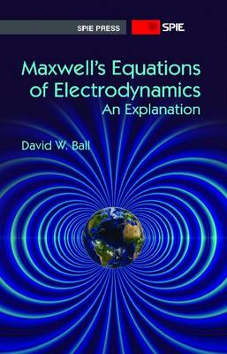 Maxwell's Equations of Electrodynamics: An Explanation