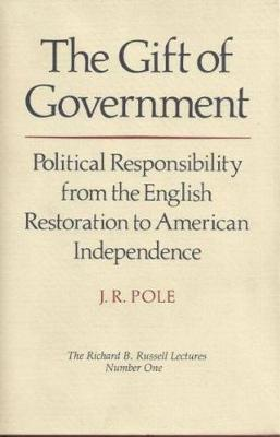 Gift of Government: Political Responsibility from the English Restoration to American Independence