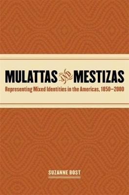 Mulattas and Mestizas, 1850-2000: Representing Mixed Identities in the Americas