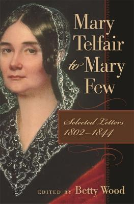 Mary Telfair to Mary Few: Selected Letters, 1802-1844
