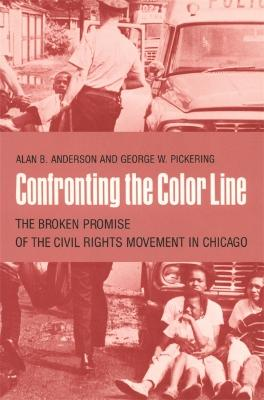 Confronting the Color Line: The Broken Promise of the Civil Rights Movement in Chicago