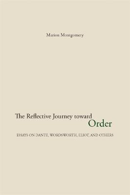 The Reflective Journey Toward Order: Essays on Dante, Wordsworth, Eliot, and Others