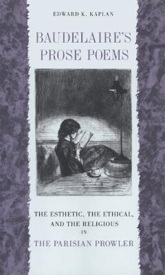 """Baudelaire's Prose Poems: The Esthetic, the Ethical, and the Religious in """"the Parisian Prowler"""""""