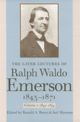 The Later Lectures of Ralph Waldo Emerson, 1843-1871: Volume 1: 1843-1854