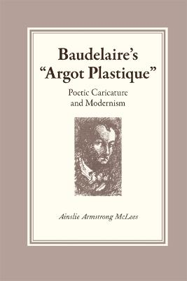 "Baudelaire's """"Argot Plastique: Poetic Caricature and Modernism"