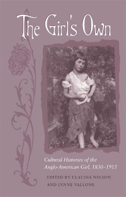 The Girl's Own: Cultural Histories of the Anglo-American Girl, 1830-1915