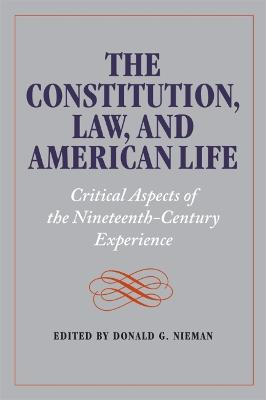 The Constitution, Law, and American Life: Critical Aspects of the Nineteenth-Century Experience