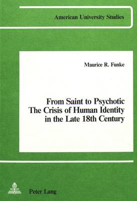 From Saint to Psychotic: The Crisis of Human Identity in the Late 18th Century: A Comparative Study of Clarissa, La Nouvelle Heloise, Die Leiden Des Jungen Werthers
