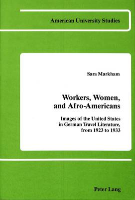 Workers, Women, and Afro-Americans: Images of the United States in German Travel Literature, from 1923 to 1933