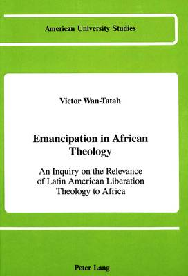 Emancipation in African Theology: An Inquiry on the Relevance of Latin American Liberation Theology to Africa
