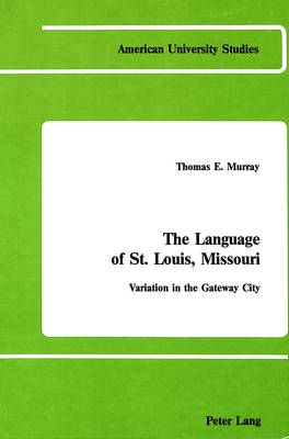 The Language of St. Louis, Missouri:: Variation in the Gateway City