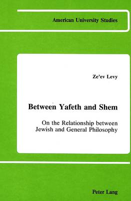 Between Yafeth and Shem: On the Relationship Between Jewish and General Philosophy