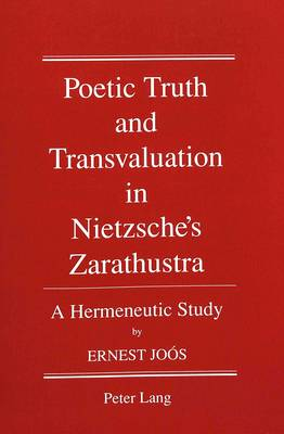 Poetic Truth and Transvaluation in Nietzsche's Zarathustra: A Hermeneutic Study