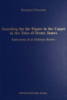 Searching for the Figure in the Carpet in the Tales of Henry James: Reflections of an Ordinary Reader