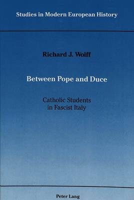 Between Pope and Duce: Catholic Students in Fascist Italy