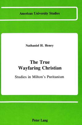 The True Wayfaring Christian: Studies in Milton's Puritanism