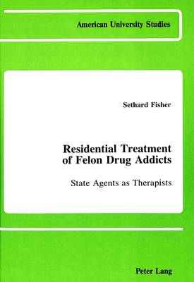 Residential Treatment of Felon Drug Addicts: State Agents as Therapists