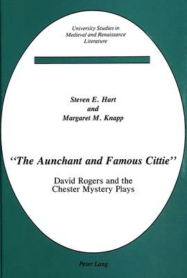 """The """"The Aunchant and Famous Cittie"""": David Rogers and the Chester Mystery Plays"""