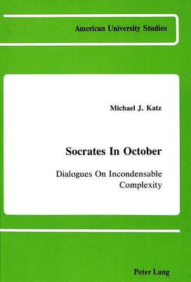 Socrates in October: Dialogues on Incondensable Complexity